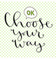 choose your way handwritten greeting card design vector image vector image