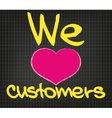 We love customers vector image vector image