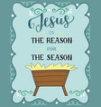 christmas lettering jesus is the reason for season vector image