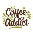 coffee addict custom lettering vector image vector image