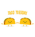 taco tuesday two funny tacos vector image vector image