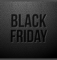 black friday written on a black leather background vector image vector image