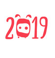 inscription 2019 zero as a symbol a piglet vector image vector image