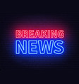 neon breaking news sign on brick wall background vector image