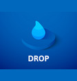 drop isometric icon isolated on color background vector image vector image