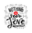 nothing fear for love motivational quote vector image vector image
