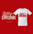 sorry i am drunk print on t-shirts sweatshirts vector image vector image