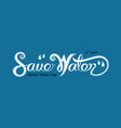 blue save water typographical design vector image