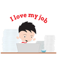 Businessman working and word I love my job vector image
