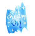 dream on hand written inscription vector image vector image