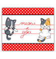 cute kittens hanging on thread love message vector image