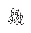 get wild calligraphy shirt quote lettering vector image vector image