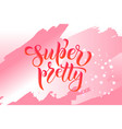 super pretty calligraphy text for t-shirt women de vector image