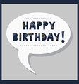 cute happy birthday message in speech bubble vector image