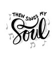 then sings my soul hand lettering vector image vector image