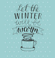 hand lettering let the winter will be warm vector image vector image